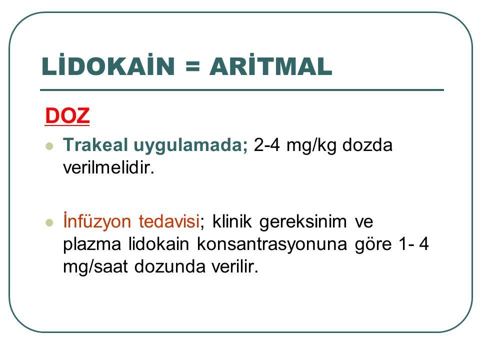 DOZ Trakeal uygulamada; 2-4 mg/kg dozda verilmelidir. İnfüzyon tedavisi; klinik gereksinim ve plazma lidokain konsantrasyonuna göre 1- 4 mg/saat dozun