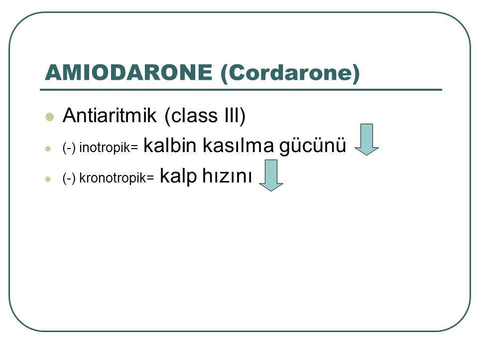 Antiaritmik (class III) (-) inotropik= kalbin kasılma gücünü (-) kronotropik= kalp hızını AMIODARONE (Cordarone) 