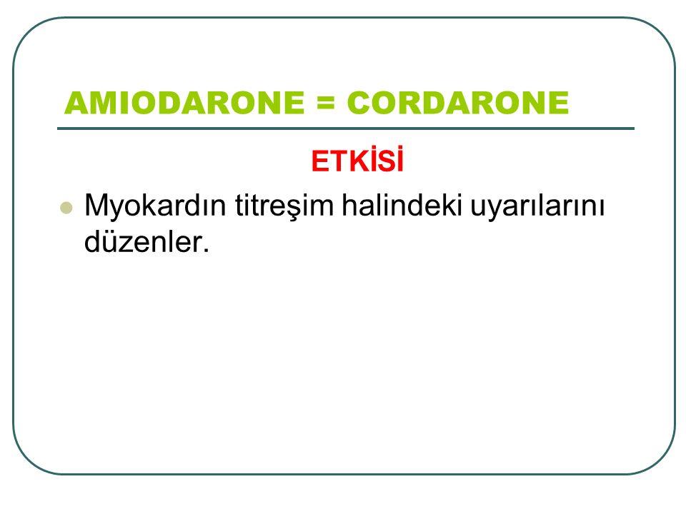 ETKİSİ Myokardın titreşim halindeki uyarılarını düzenler. AMIODARONE = CORDARONE
