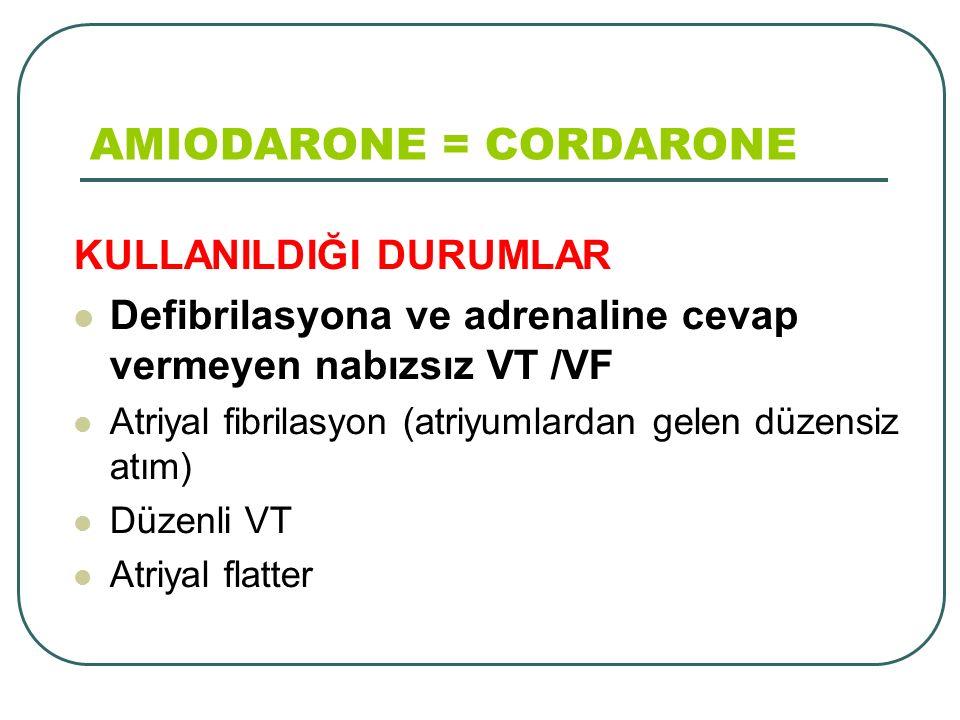 KULLANILDIĞI DURUMLAR Defibrilasyona ve adrenaline cevap vermeyen nabızsız VT /VF Atriyal fibrilasyon (atriyumlardan gelen düzensiz atım) Düzenli VT