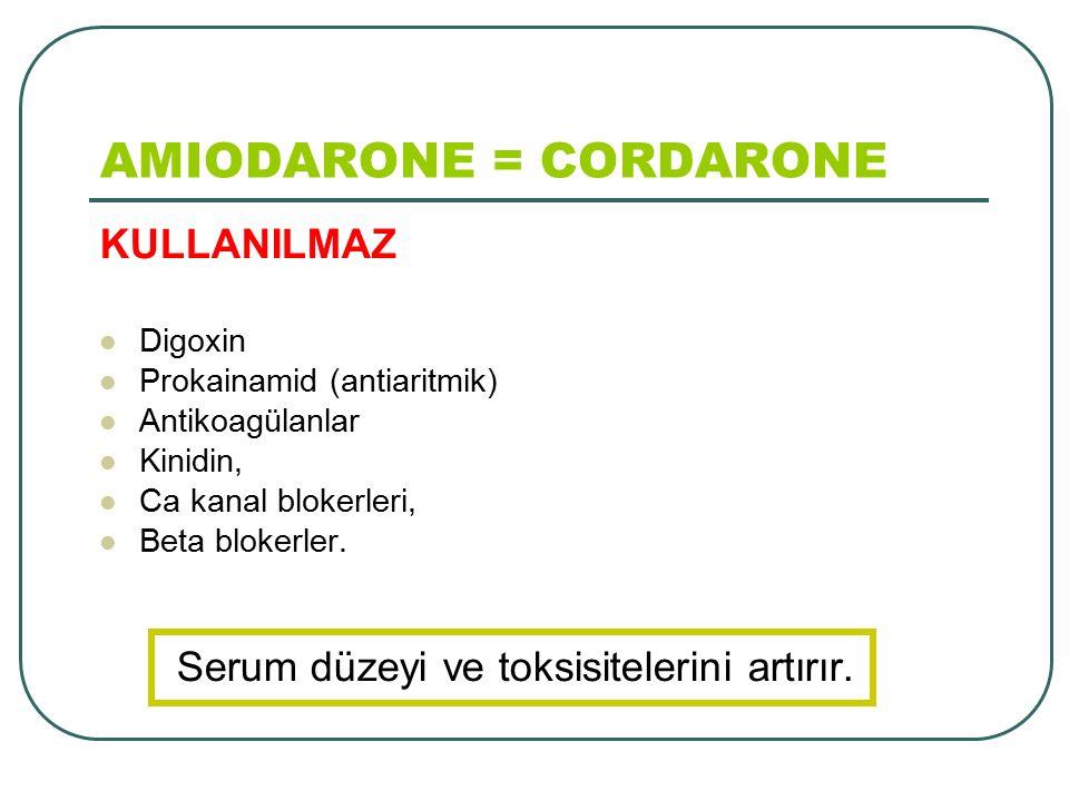 KULLANILMAZ Digoxin Prokainamid (antiaritmik) Antikoagülanlar Kinidin, Ca kanal blokerleri, Beta blokerler. Serum düzeyi ve toksisitelerini artırır.