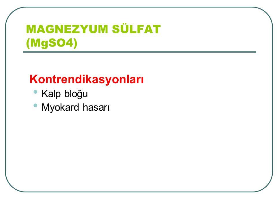 MAGNEZYUM SÜLFAT (MgSO4)  Kontrendikasyonları Kalp bloğu Myokard hasarı