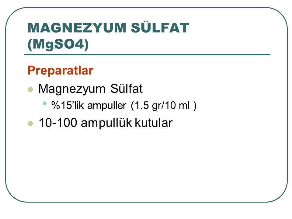 Preparatlar Magnezyum Sülfat %15'lik ampuller (1.5 gr/10 ml ) 10-100 ampullük kutular MAGNEZYUM SÜLFAT (MgSO4) 