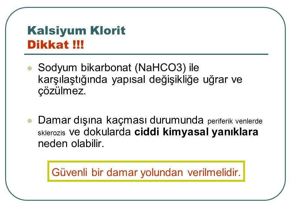 Kalsiyum Klorit Dikkat !!! Sodyum bikarbonat (NaHCO3) ile karşılaştığında yapısal değişikliğe uğrar ve çözülmez. Damar dışına kaçması durumunda perife