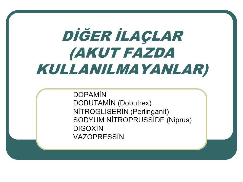 DİĞER İLAÇLAR (AKUT FAZDA KULLANILMAYANLAR)  DOPAMİN DOBUTAMİN (Dobutrex) NİTROGLİSERİN (Perlinganit) SODYUM NİTROPRUSSİDE (Niprus) DİGOXİN VAZOPR