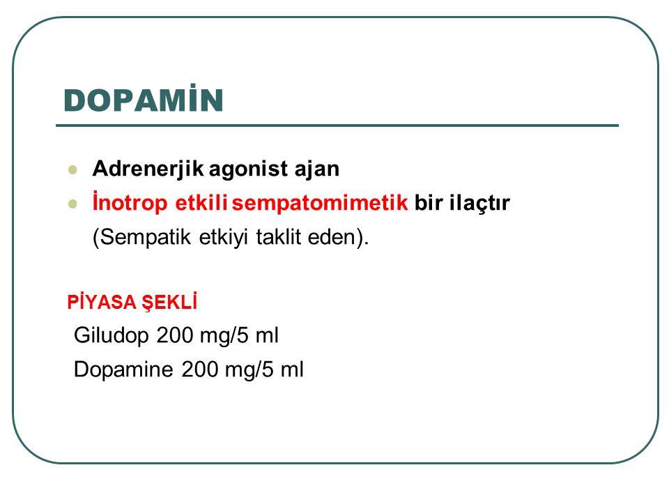 DOPAMİN Adrenerjik agonist ajan İnotrop etkili sempatomimetik bir ilaçtır (Sempatik etkiyi taklit eden). PİYASA ŞEKLİ Giludop 200 mg/5 ml Dopamine 200