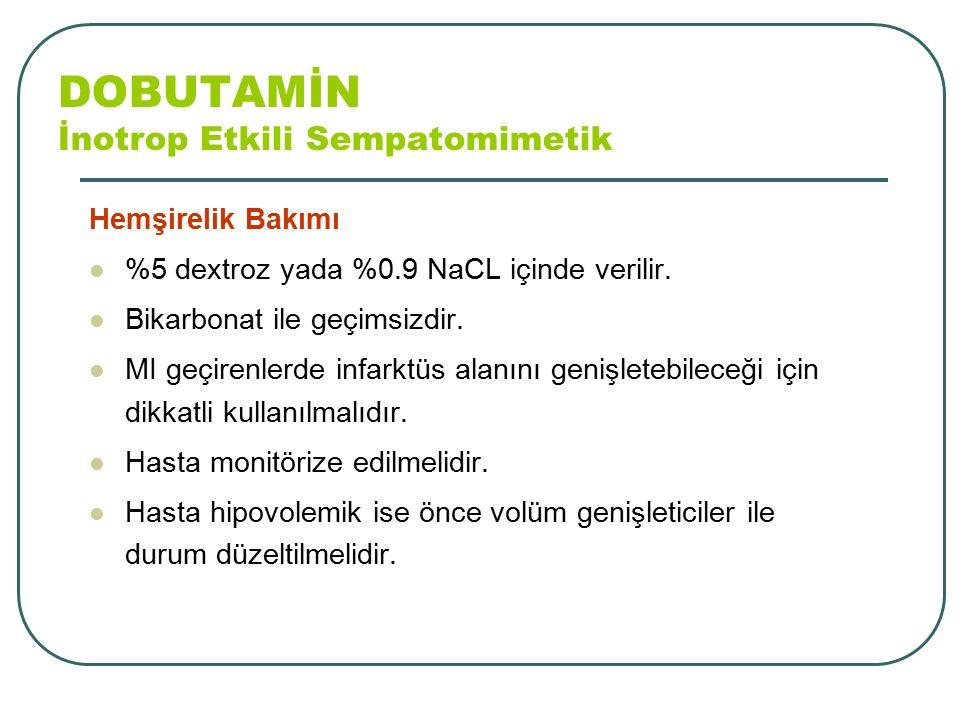 DOBUTAMİN İnotrop Etkili Sempatomimetik Hemşirelik Bakımı %5 dextroz yada %0.9 NaCL içinde verilir. Bikarbonat ile geçimsizdir. MI geçirenlerde infark