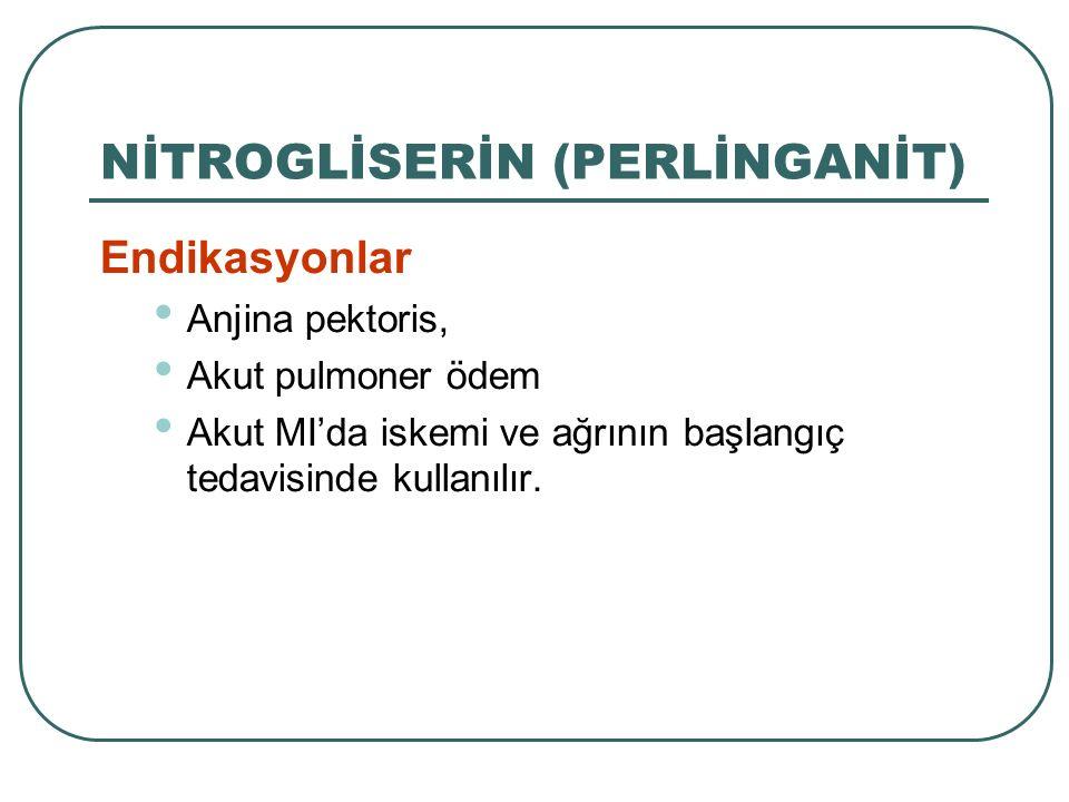 Endikasyonlar Anjina pektoris, Akut pulmoner ödem Akut MI'da iskemi ve ağrının başlangıç tedavisinde kullanılır. NİTROGLİSERİN (PERLİNGANİT) 