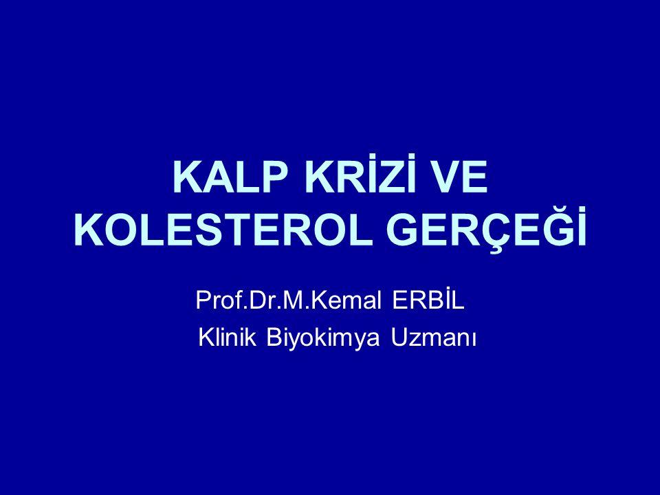 KALP KRİZİ VE KOLESTEROL GERÇEĞİ Prof.Dr.M.Kemal ERBİL Klinik Biyokimya Uzmanı