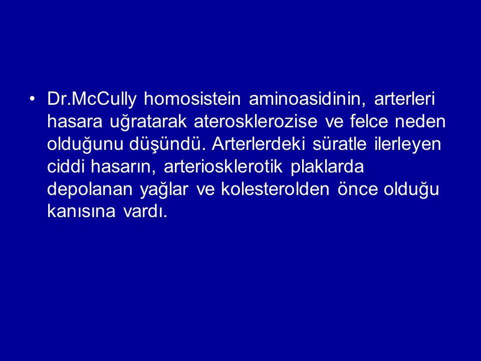 Dr.McCully homosistein aminoasidinin, arterleri hasara uğratarak aterosklerozise ve felce neden olduğunu düşündü. Arterlerdeki süratle ilerleyen ciddi