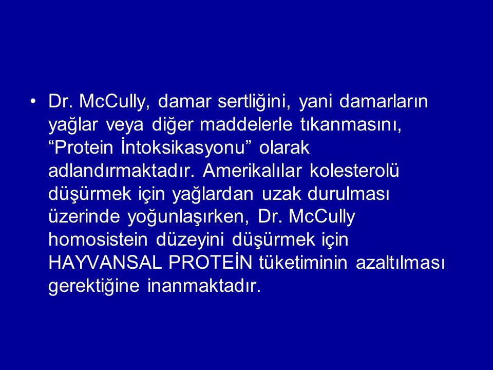 """Dr. McCully, damar sertliğini, yani damarların yağlar veya diğer maddelerle tıkanmasını, """"Protein İntoksikasyonu"""" olarak adlandırmaktadır. Amerikalıla"""