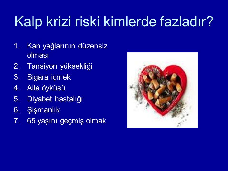 Kalp krizi riski kimlerde fazladır? 1.Kan yağlarının düzensiz olması 2.Tansiyon yüksekliği 3.Sigara içmek 4.Aile öyküsü 5.Diyabet hastalığı 6.Şişmanlı