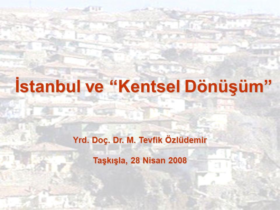 İstanbul ve Kentsel Dönüşüm Yrd. Doç. Dr. M. Tevfik Özlüdemir Taşkışla, 28 Nisan 2008