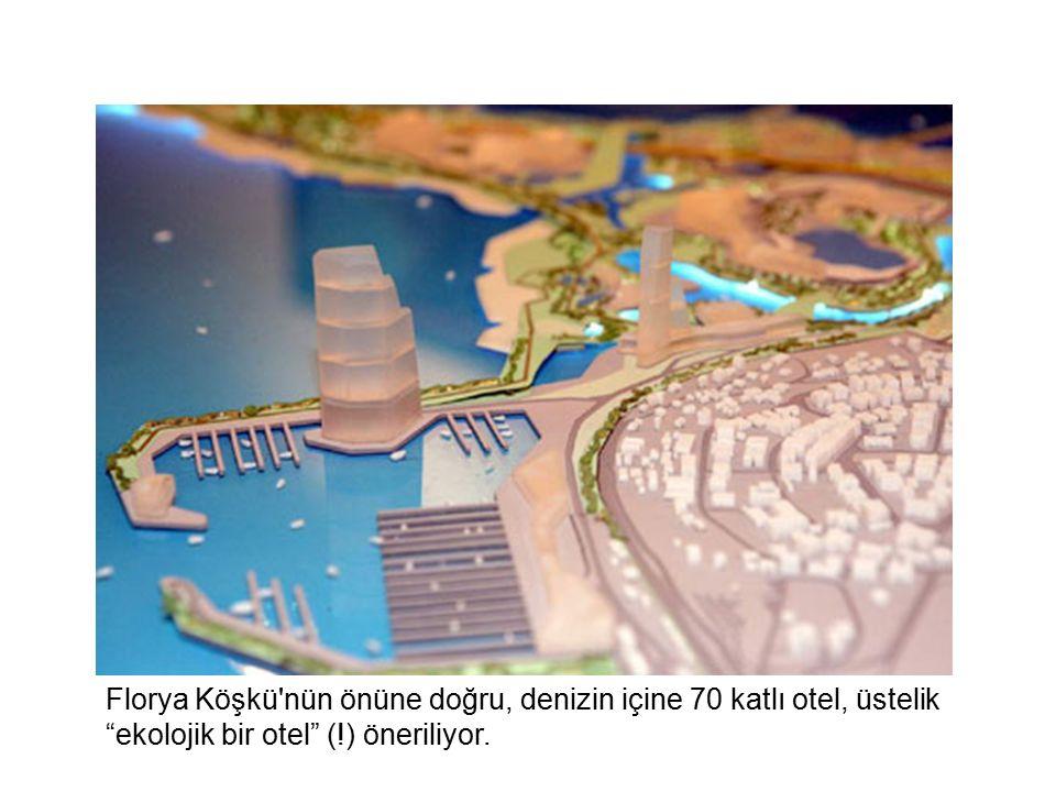 Florya Köşkü nün önüne doğru, denizin içine 70 katlı otel, üstelik ekolojik bir otel (!) öneriliyor.