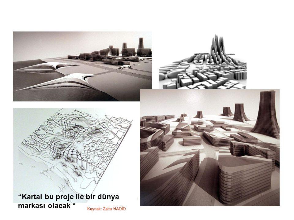 Kartal bu proje ile bir dünya markası olacak Kaynak: Zaha HADİD