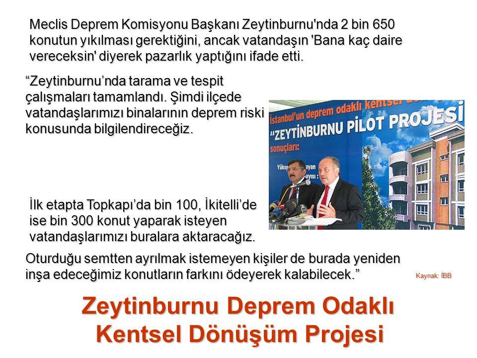Meclis Deprem Komisyonu Başkanı Zeytinburnu nda 2 bin 650 konutun yıkılması gerektiğini, ancak vatandaşın Bana kaç daire vereceksin diyerek pazarlık yaptığını ifade etti.