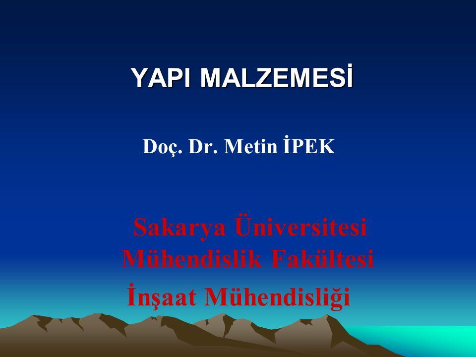 YAPI MALZEMESİ Doç. Dr. Metin İPEK Sakarya Üniversitesi Mühendislik Fakültesi İnşaat Mühendisliği