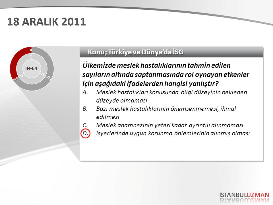 Konu; Türkiye ve Dünya'da İSG Ülkemizde meslek hastalıklarının tahmin edilen sayıların altında saptanmasında rol oynayan etkenler için aşağıdaki ifadelerden hangisi yanlıştır.