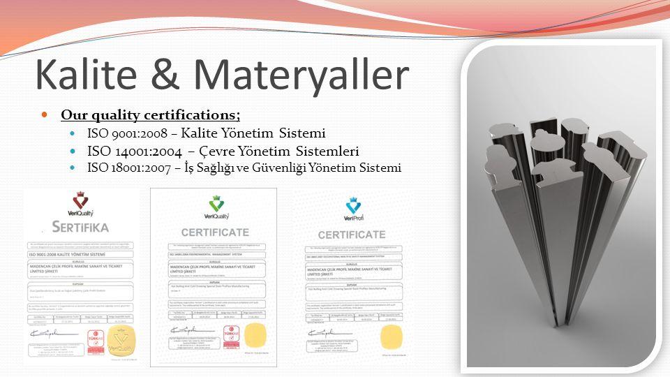 Kalite & Materyaller Our quality certifications; ISO 9001:2008 – Kalite Yönetim Sistemi ISO 14001:2004 – Çevre Yönetim Sistemleri ISO 18001:2007 – İş Sağlığı ve Güvenliği Yönetim Sistemi