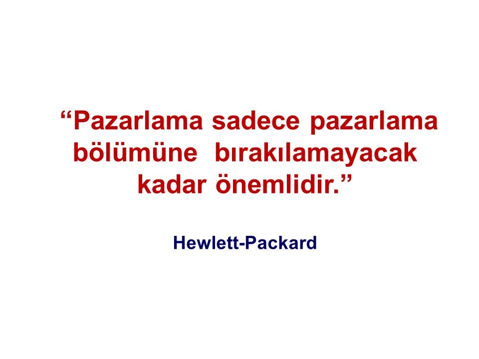 Pazarlama sadece pazarlama bölümüne bırakılamayacak kadar önemlidir. Hewlett-Packard