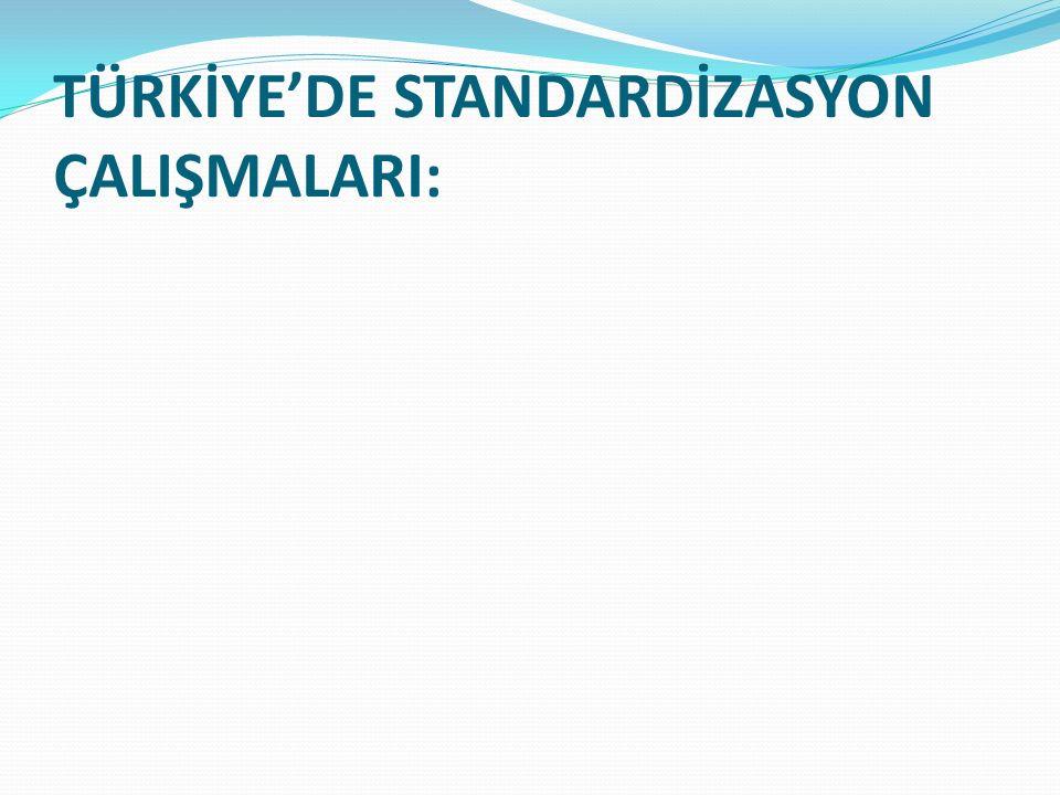 TÜRKİYE'DE STANDARDİZASYON ÇALIŞMALARI: