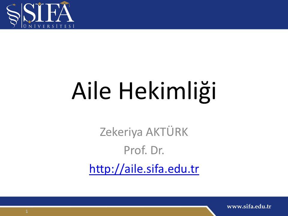 Aile Hekimliği Zekeriya AKTÜRK Prof. Dr. http://aile.sifa.edu.tr 1