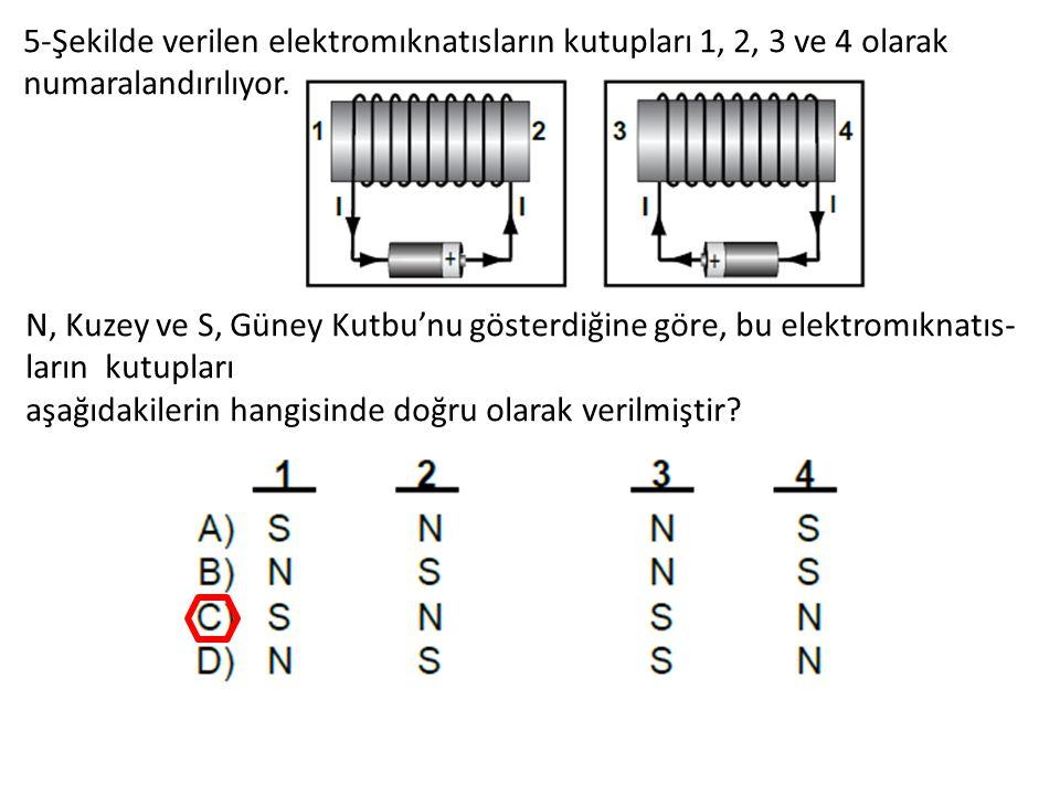 5-Şekilde verilen elektromıknatısların kutupları 1, 2, 3 ve 4 olarak numaralandırılıyor.