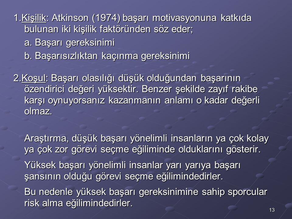 13 1.Kişilik: Atkinson (1974) başarı motivasyonuna katkıda bulunan iki kişilik faktöründen söz eder; a. Başarı gereksinimi b. Başarısızlıktan kaçınma
