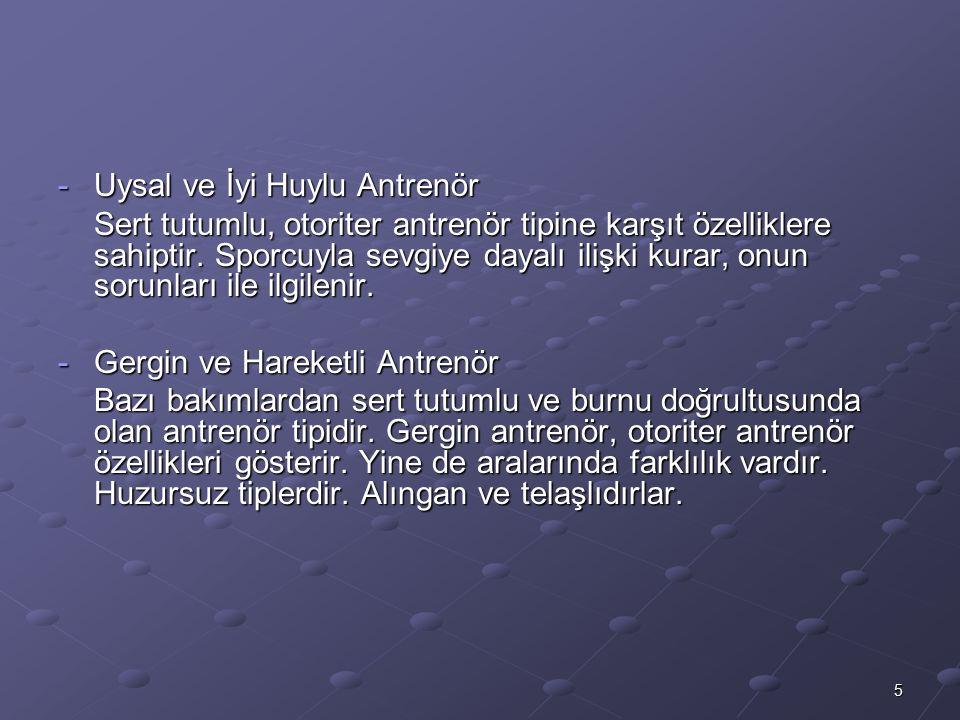 5 -Uysal ve İyi Huylu Antrenör Sert tutumlu, otoriter antrenör tipine karşıt özelliklere sahiptir.