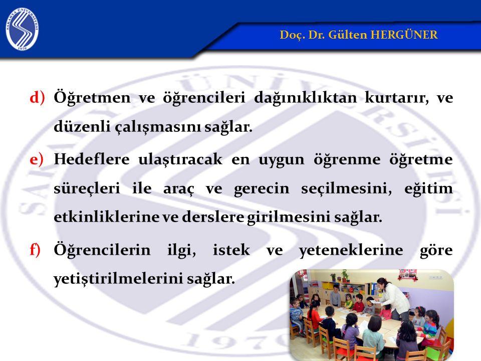 d)Öğretmen ve öğrencileri dağınıklıktan kurtarır, ve düzenli çalışmasını sağlar. e)Hedeflere ulaştıracak en uygun öğrenme öğretme süreçleri ile araç