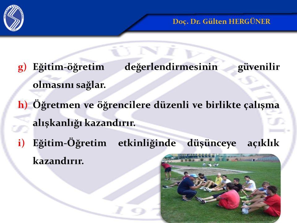 g)Eğitim-öğretim değerlendirmesinin güvenilir olmasını sağlar. h)Öğretmen ve öğrencilere düzenli ve birlikte çalışma alışkanlığı kazandırır. i)Eğitim