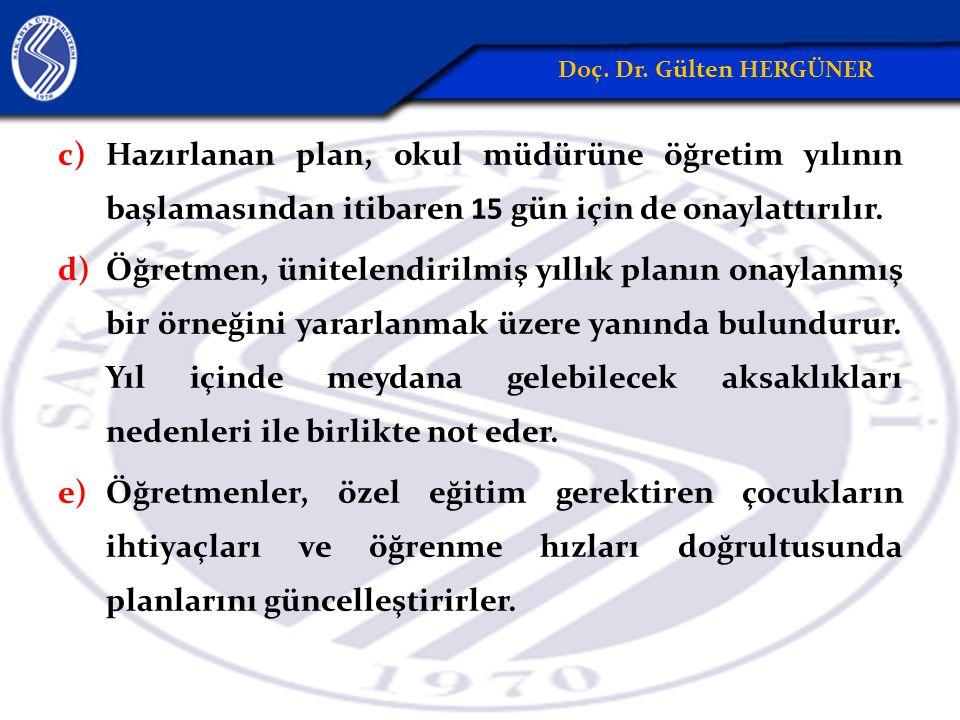 c)Hazırlanan plan, okul müdürüne öğretim yılının başlamasından itibaren 15 gün için de onaylattırılır. d)Öğretmen, ünitelendirilmiş yıllık planın ona