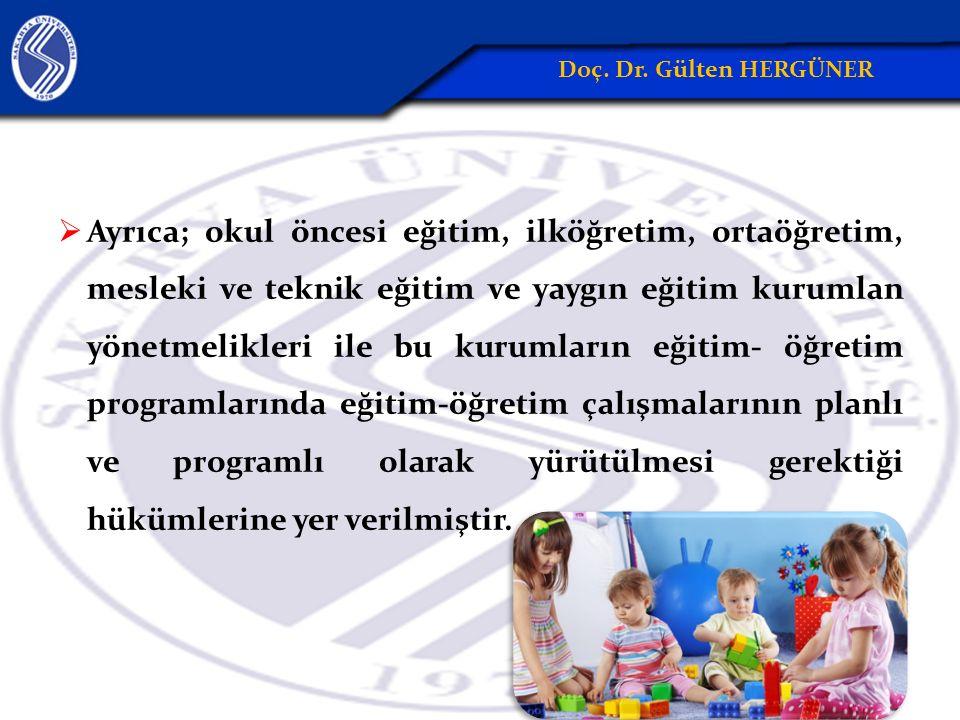  Ayrıca; okul öncesi eğitim, ilköğretim, ortaöğretim, mesleki ve teknik eğitim ve yaygın eğitim kurumlan yönetmelikleri ile bu kurumların eğitim- öğr