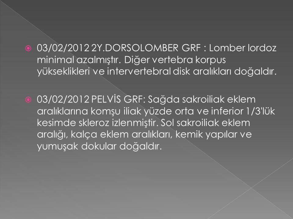  03/02/2012 2Y.DORSOLOMBER GRF : Lomber lordoz minimal azalmıştır.