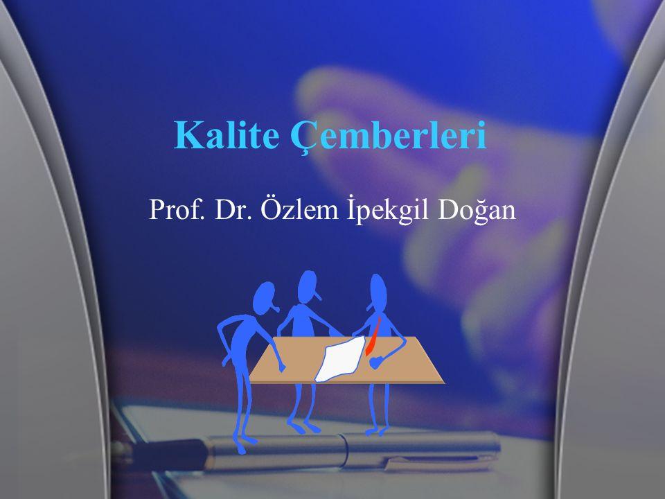 Kalite Çemberleri Prof. Dr. Özlem İpekgil Doğan