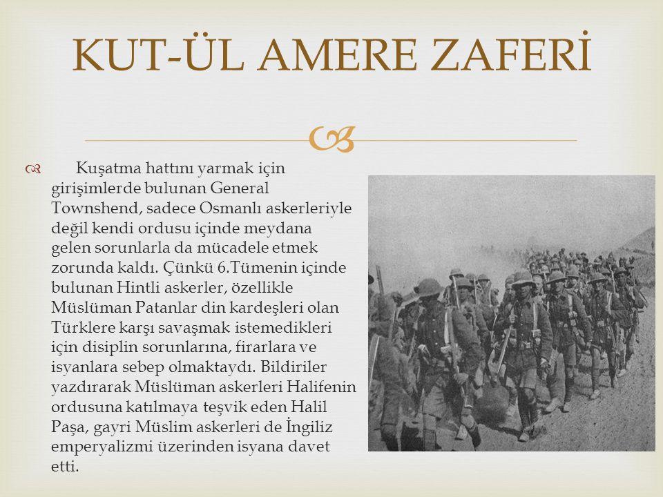   Kuşatma hattını yarmak için girişimlerde bulunan General Townshend, sadece Osmanlı askerleriyle değil kendi ordusu içinde meydana gelen sorunlarla