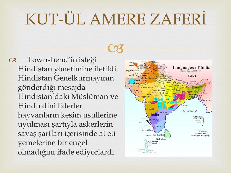   Townshend'in isteği Hindistan yönetimine iletildi. Hindistan Genelkurmayının gönderdiği mesajda Hindistan'daki Müslüman ve Hindu dini liderler hay