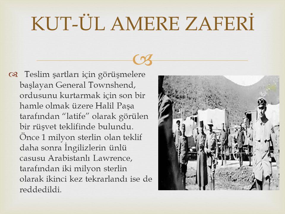 """  Teslim şartları için görüşmelere başlayan General Townshend, ordusunu kurtarmak için son bir hamle olmak üzere Halil Paşa tarafından """"latife"""" olar"""