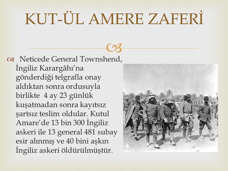   Neticede General Townshend, İngiliz Karargâhı'na gönderdiği telgrafla onay aldıktan sonra ordusuyla birlikte 4 ay 23 günlük kuşatmadan sonra kayıtsız şartsız teslim oldular.