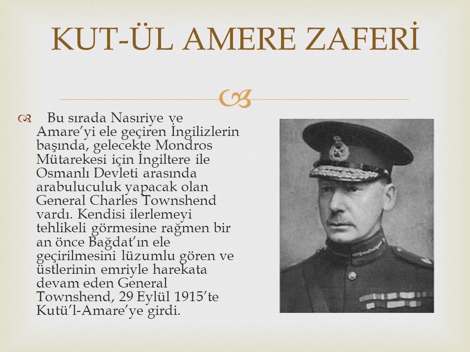   Bu sırada Nasıriye ve Amare'yi ele geçiren İngilizlerin başında, gelecekte Mondros Mütarekesi için İngiltere ile Osmanlı Devleti arasında arabuluc