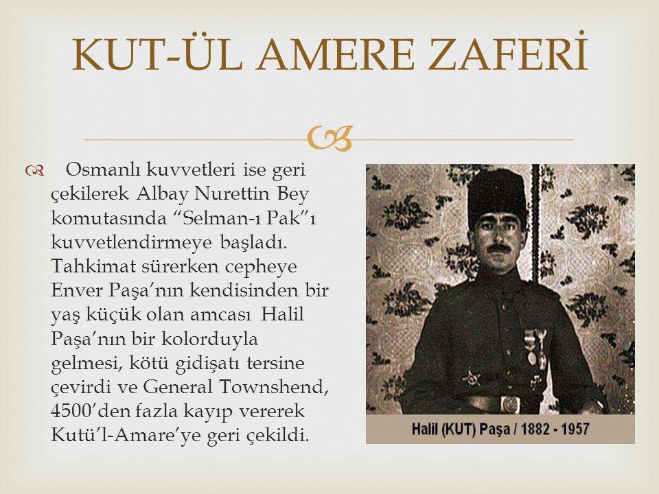 """  Osmanlı kuvvetleri ise geri çekilerek Albay Nurettin Bey komutasında """"Selman-ı Pak""""ı kuvvetlendirmeye başladı. Tahkimat sürerken cepheye Enver Paş"""