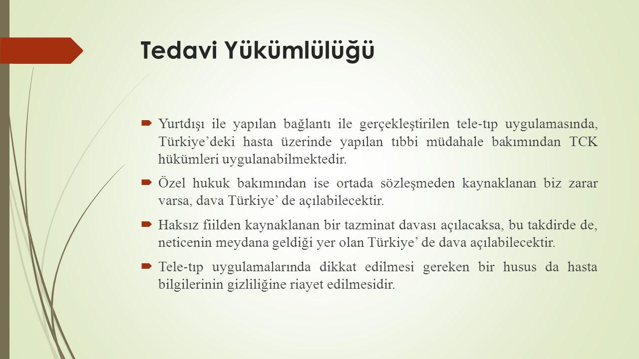 Tedavi Yükümlülüğü  Yurtdışı ile yapılan bağlantı ile gerçekleştirilen tele ‐ tıp uygulamasında, Türkiye'deki hasta üzerinde yapılan tıbbi müdahale bakımından TCK hükümleri uygulanabilmektedir.