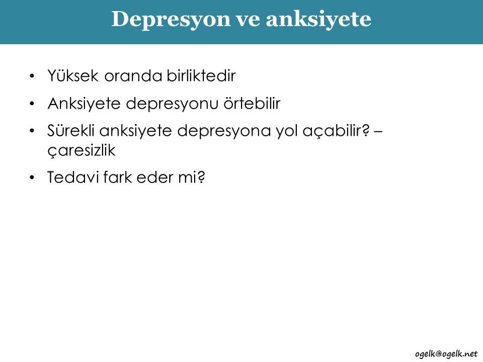 Depresyon ve anksiyete Yüksek oranda birliktedir Anksiyete depresyonu örtebilir Sürekli anksiyete depresyona yol açabilir? – çaresizlik Tedavi fark ed