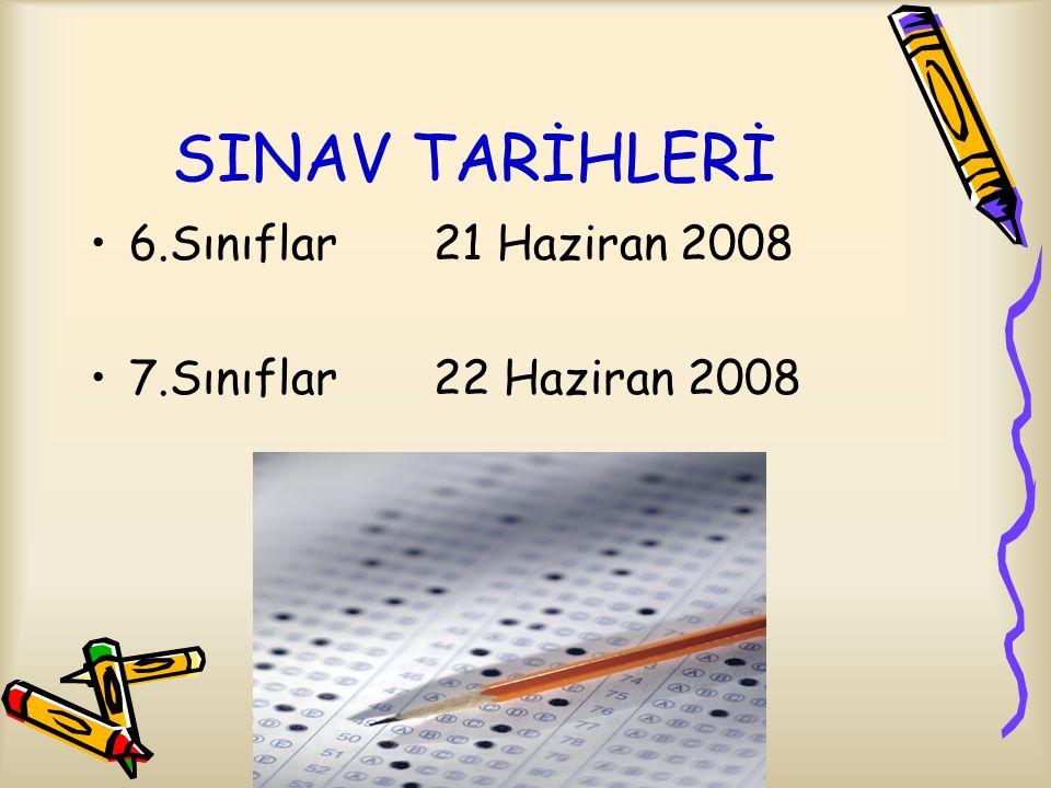SINAV TARİHLERİ 6.Sınıflar 21 Haziran 2008 7.Sınıflar 22 Haziran 2008