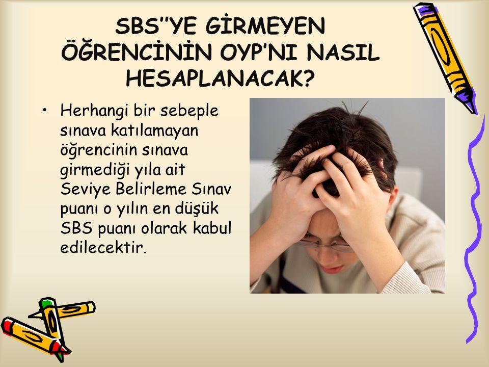 SBS''YE GİRMEYEN ÖĞRENCİNİN OYP'NI NASIL HESAPLANACAK? Herhangi bir sebeple sınava katılamayan öğrencinin sınava girmediği yıla ait Seviye Belirleme S