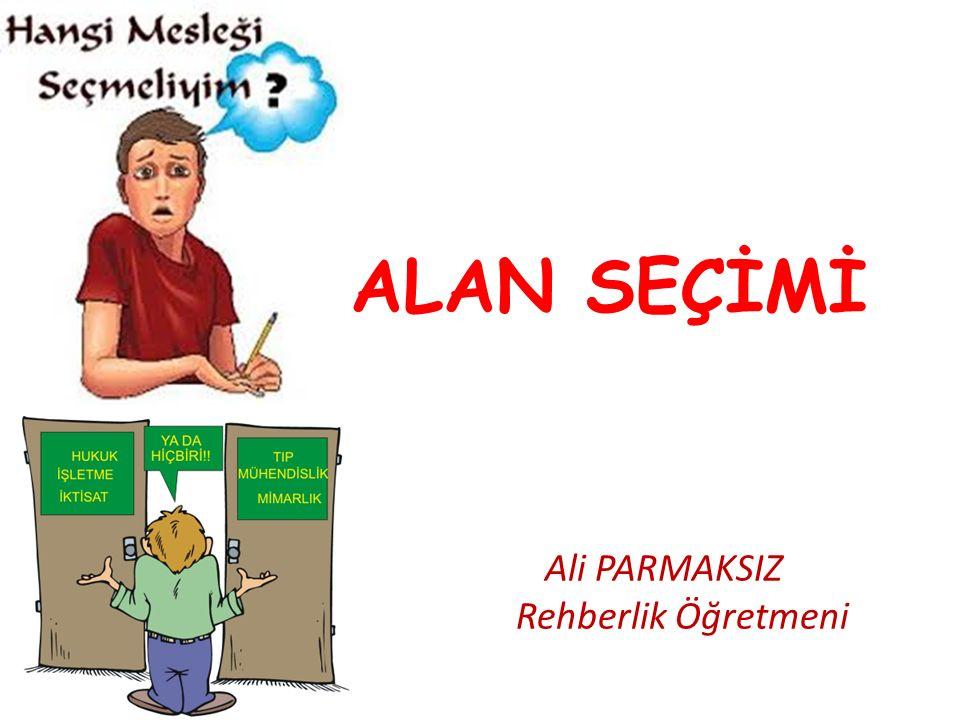 ALAN SEÇİMİ Ali PARMAKSIZ Rehberlik Öğretmeni