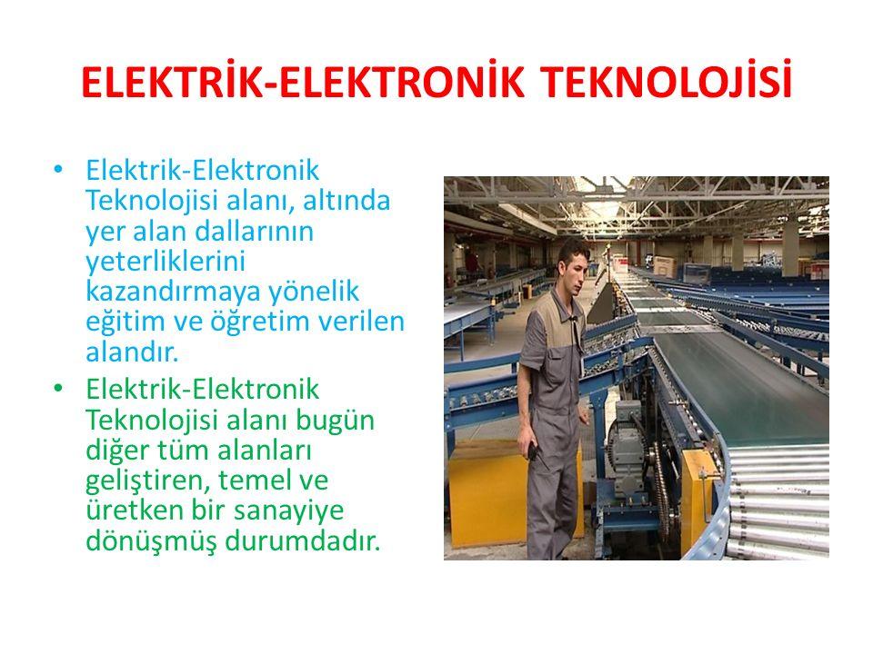 ELEKTRİK-ELEKTRONİK TEKNOLOJİSİ Elektrik-Elektronik Teknolojisi alanı, altında yer alan dallarının yeterliklerini kazandırmaya yönelik eğitim ve öğretim verilen alandır.