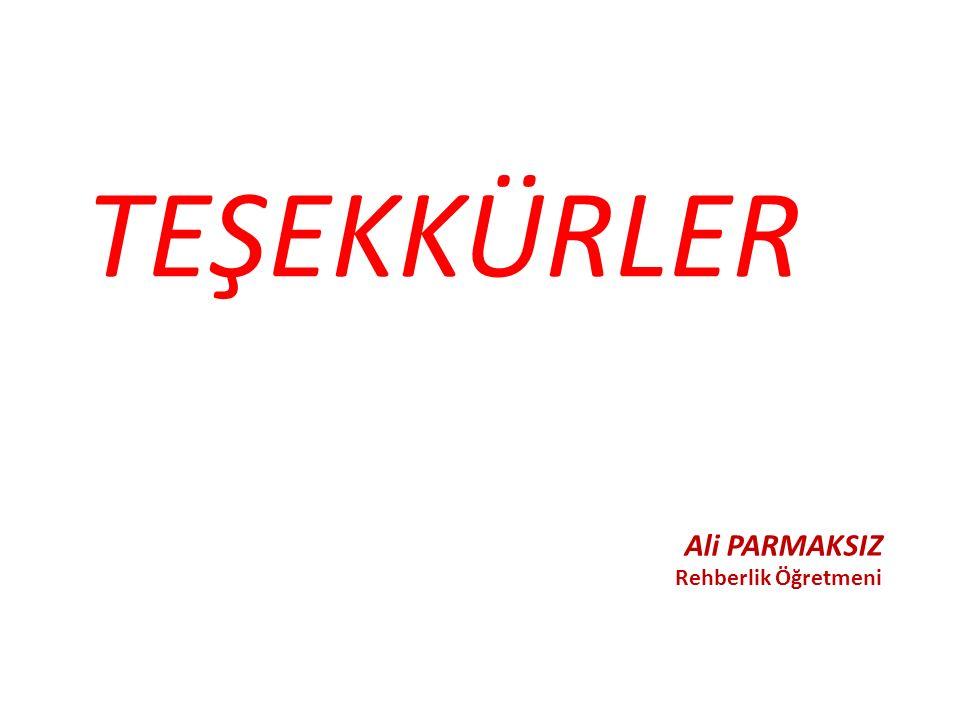 Ali PARMAKSIZ Rehberlik Öğretmeni TEŞEKKÜRLER