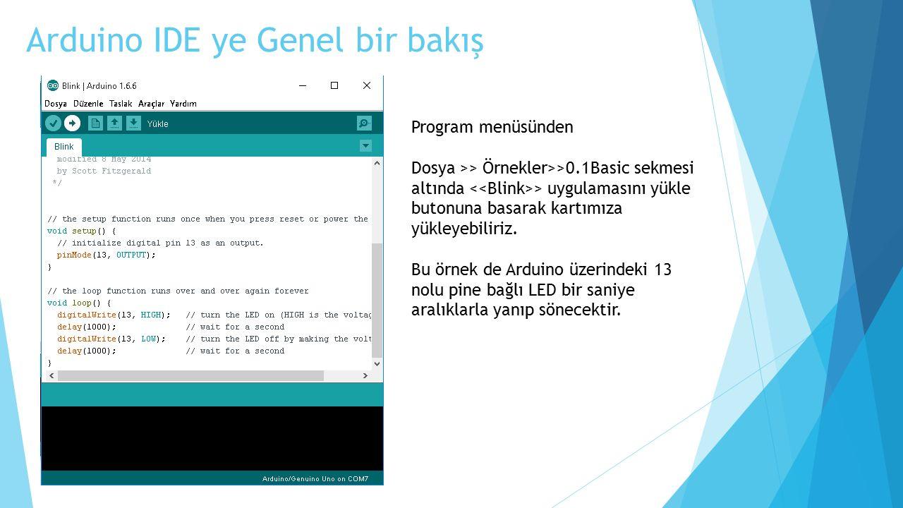 Arduino IDE ye Genel bir bakış Program menüsünden Dosya >> Örnekler>>0.1Basic sekmesi altında > uygulamasını yükle butonuna basarak kartımıza yükleyebiliriz.