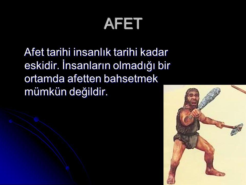 AFET Afet tarihi insanlık tarihi kadar eskidir. İnsanların olmadığı bir ortamda afetten bahsetmek mümkün değildir. Afet tarihi insanlık tarihi kadar e